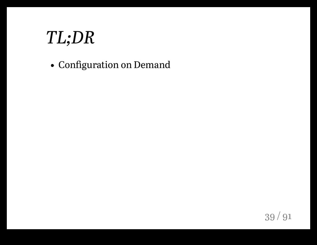 TL;DR Configuration on Demand 39 / 91