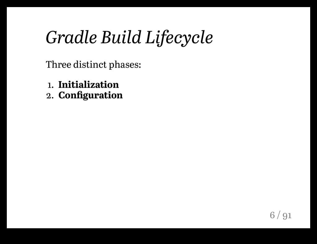 Gradle Build Lifecycle Three distinct phases: 1...