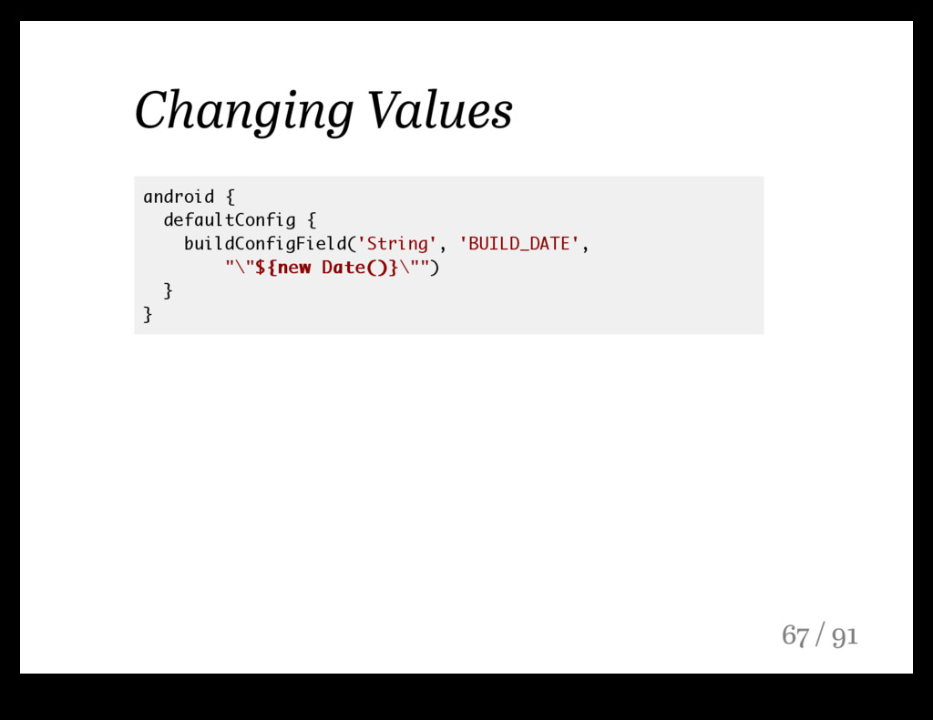 Changing Values android { defaultConfig { build...