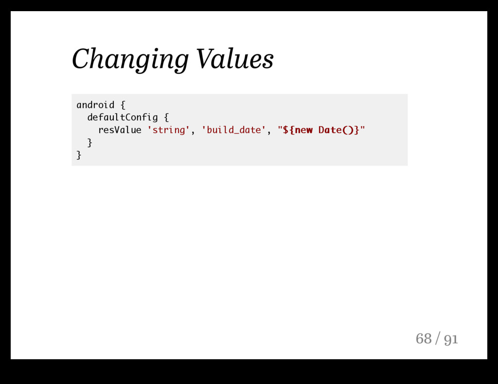 Changing Values android { defaultConfig { resVa...