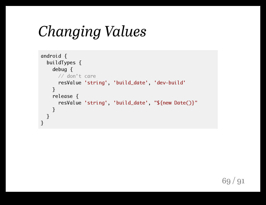 Changing Values android { buildTypes { debug { ...