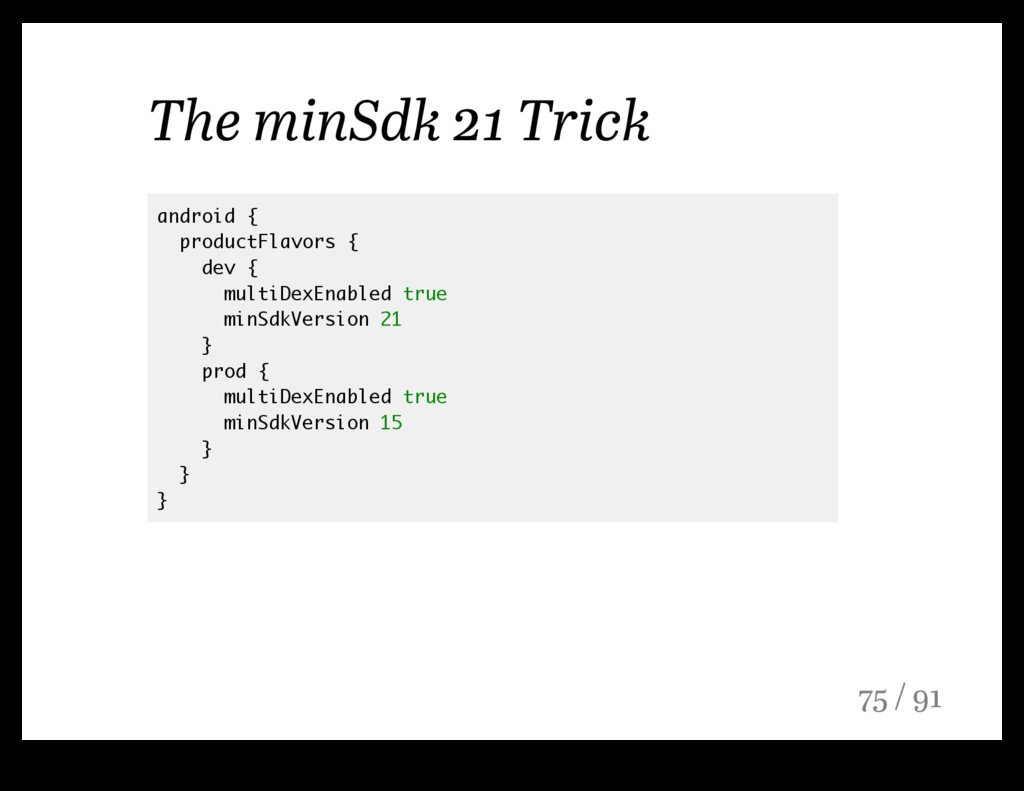 The minSdk 21 Trick android { productFlavors { ...