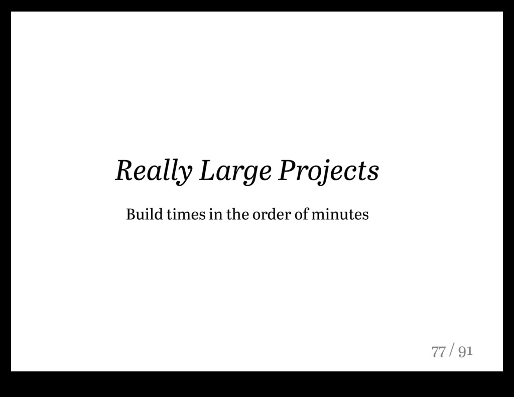 Really Large Projects Build times in the order ...