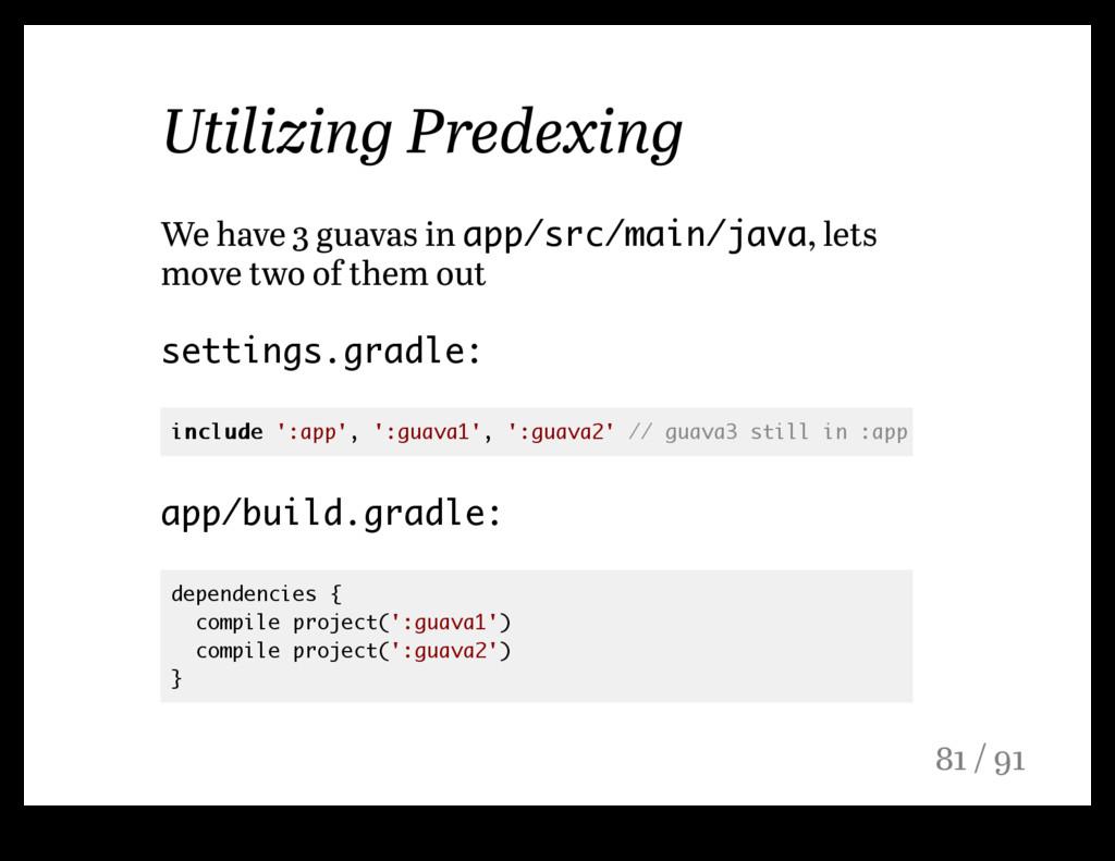 Utilizing Predexing We have 3 guavas in app/src...