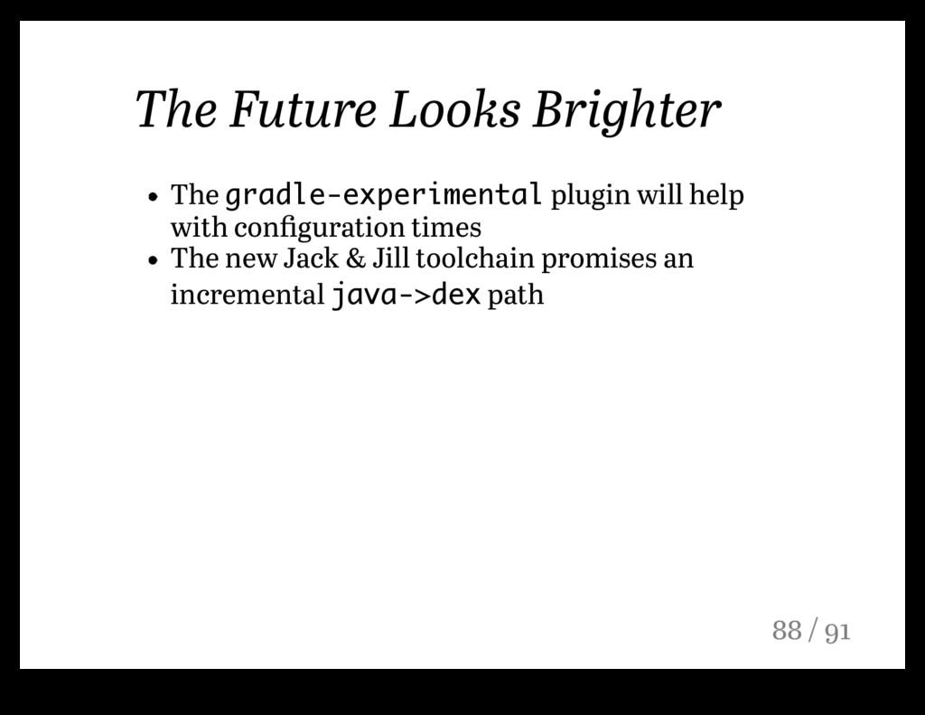 The Future Looks Brighter The gradle-experiment...