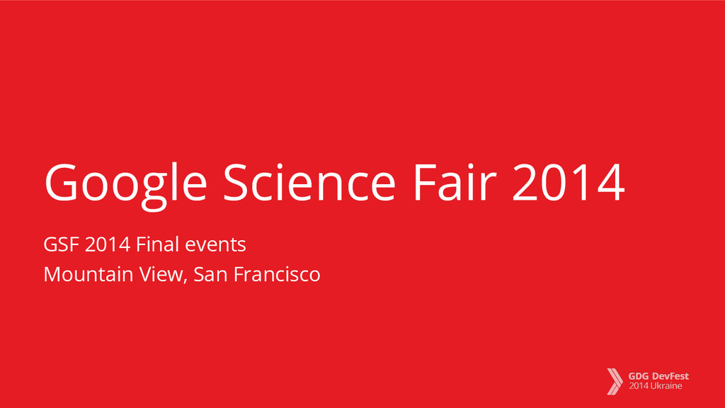 Google Science Fair 2014 GSF 2014 Final events ...