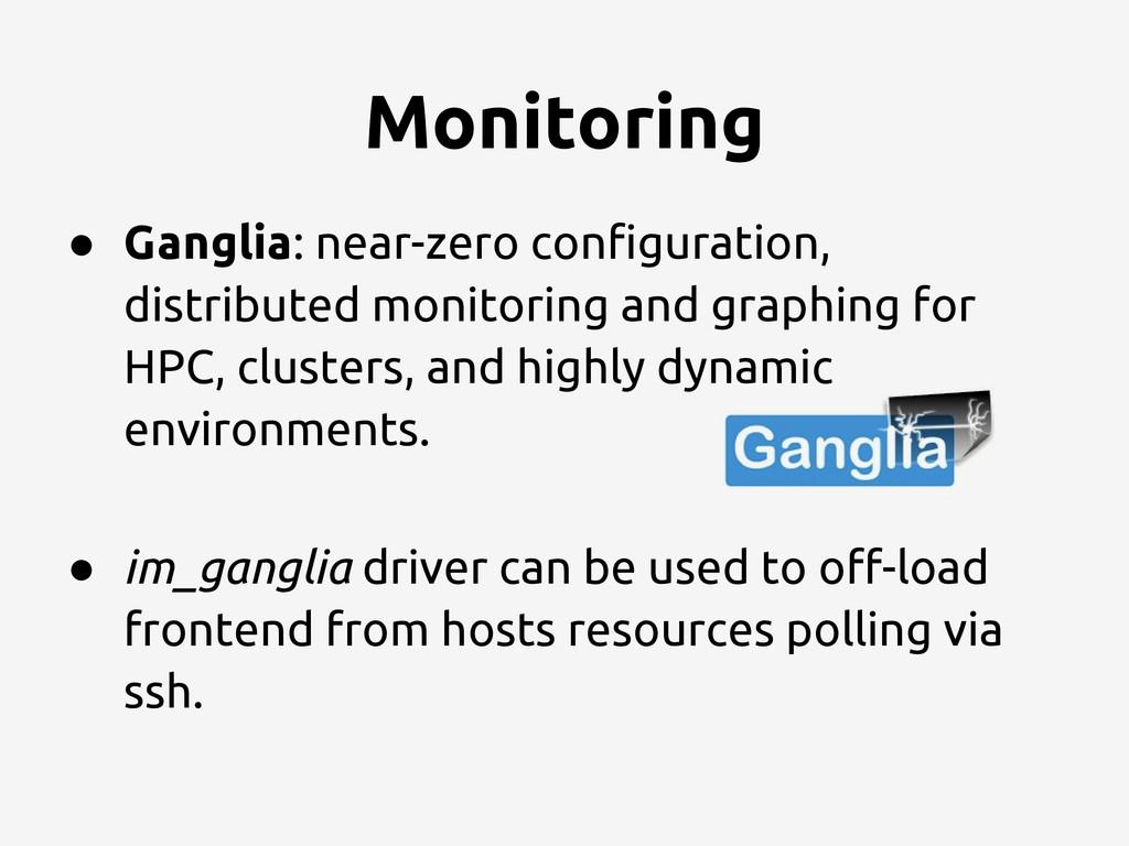Monitoring ● Ganglia: near-zero configuration, ...