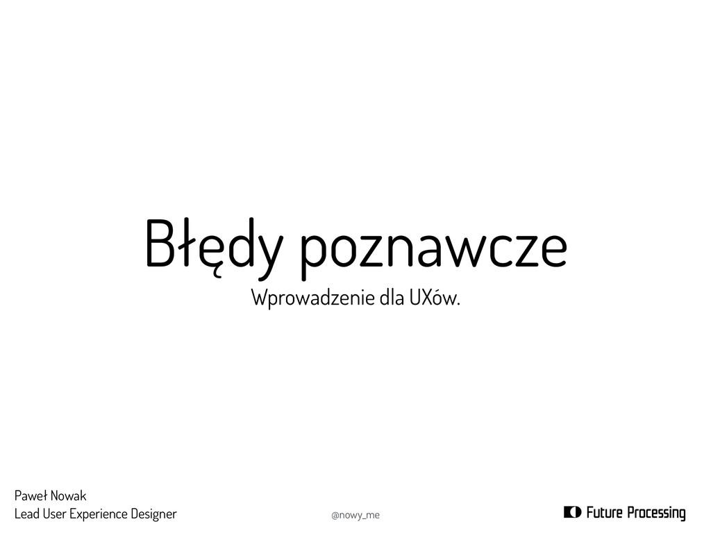 Błędy poznawcze Wprowadzenie dla UXów. Paweł No...