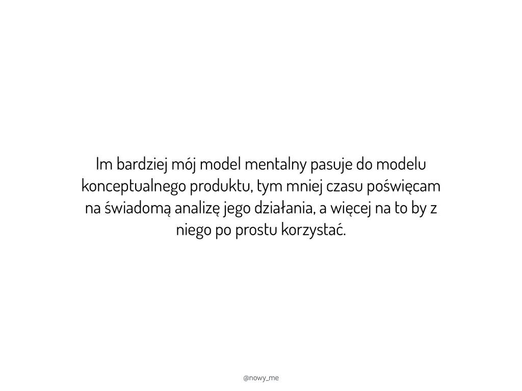 Im bardziej mój model mentalny pasuje do modelu...