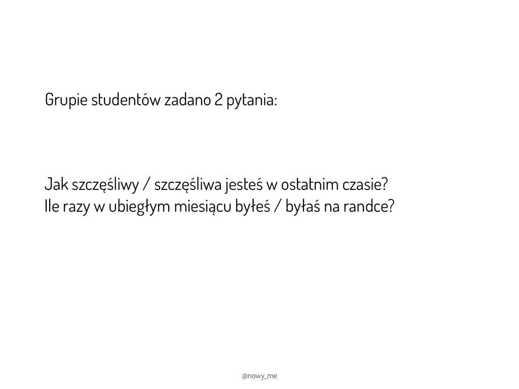 @nowy_me Grupie studentów zadano 2 pytania: Jak...