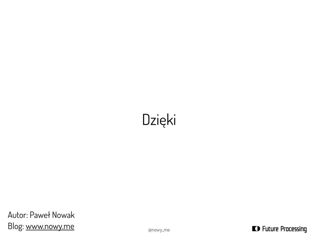 Dzięki @nowy_me Autor: Paweł Nowak Blog: www.no...