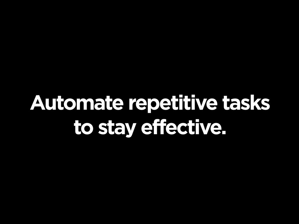 Automate repetitive tasks to stay effective.