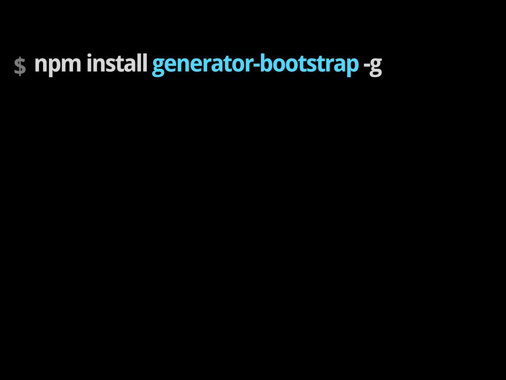 $ npm install generator-bootstrap -g