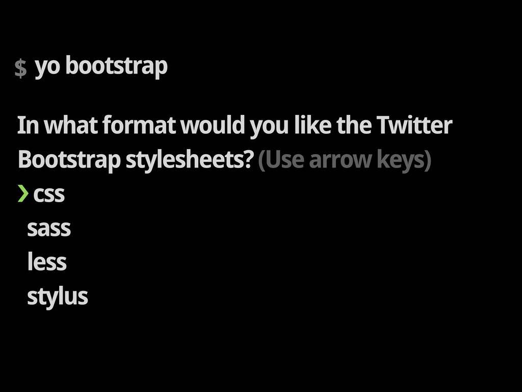 $ yo bootstrap In what format would you like th...