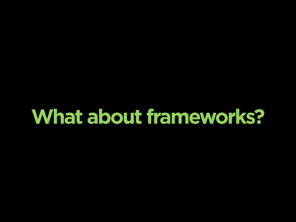 What about frameworks?