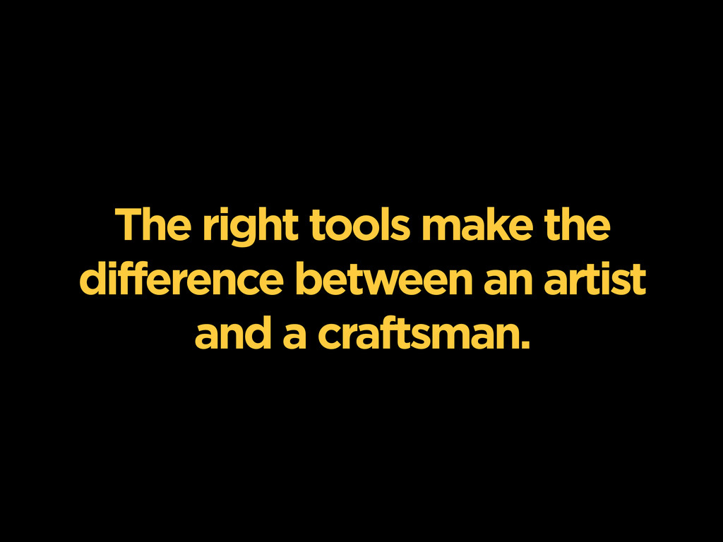 The right tools make the difference between an ...