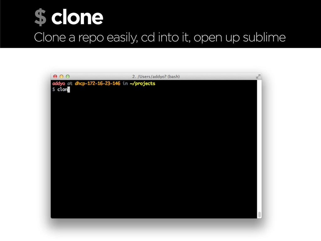 $ clone Clone a repo easily, cd into it, open u...