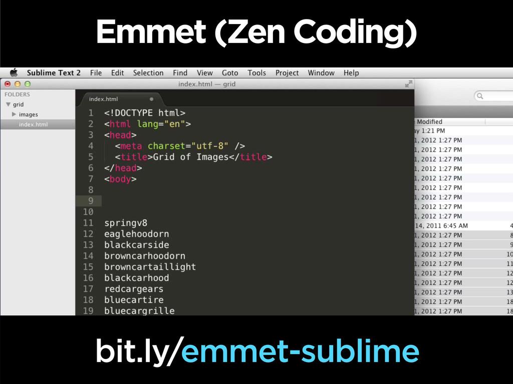 Emmet (Zen Coding) bit.ly/emmet-sublime
