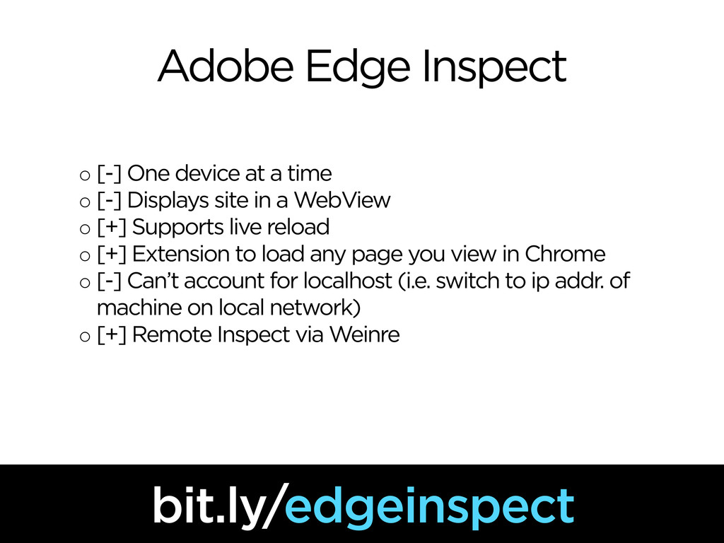 Adobe Edge Inspect ◦ [-] One device at a time ◦...
