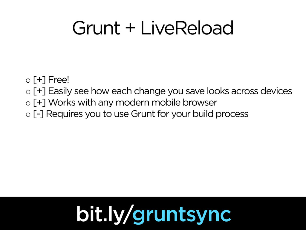Grunt + LiveReload ◦ [+] Free! ◦ [+] Easily see...