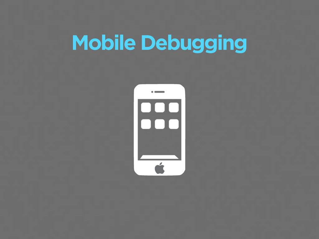 Mobile Debugging