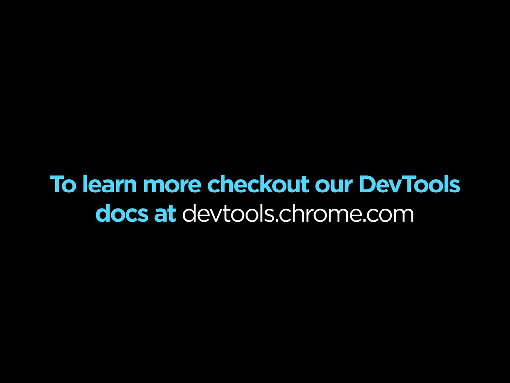 To learn more checkout our DevTools docs at dev...