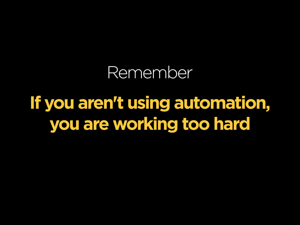 If you aren't using automation, you are working...
