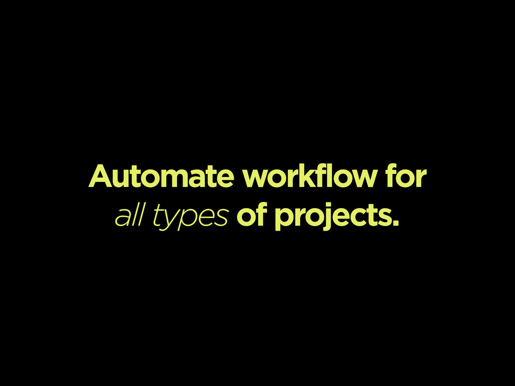 Automate workflow for all types of projects.