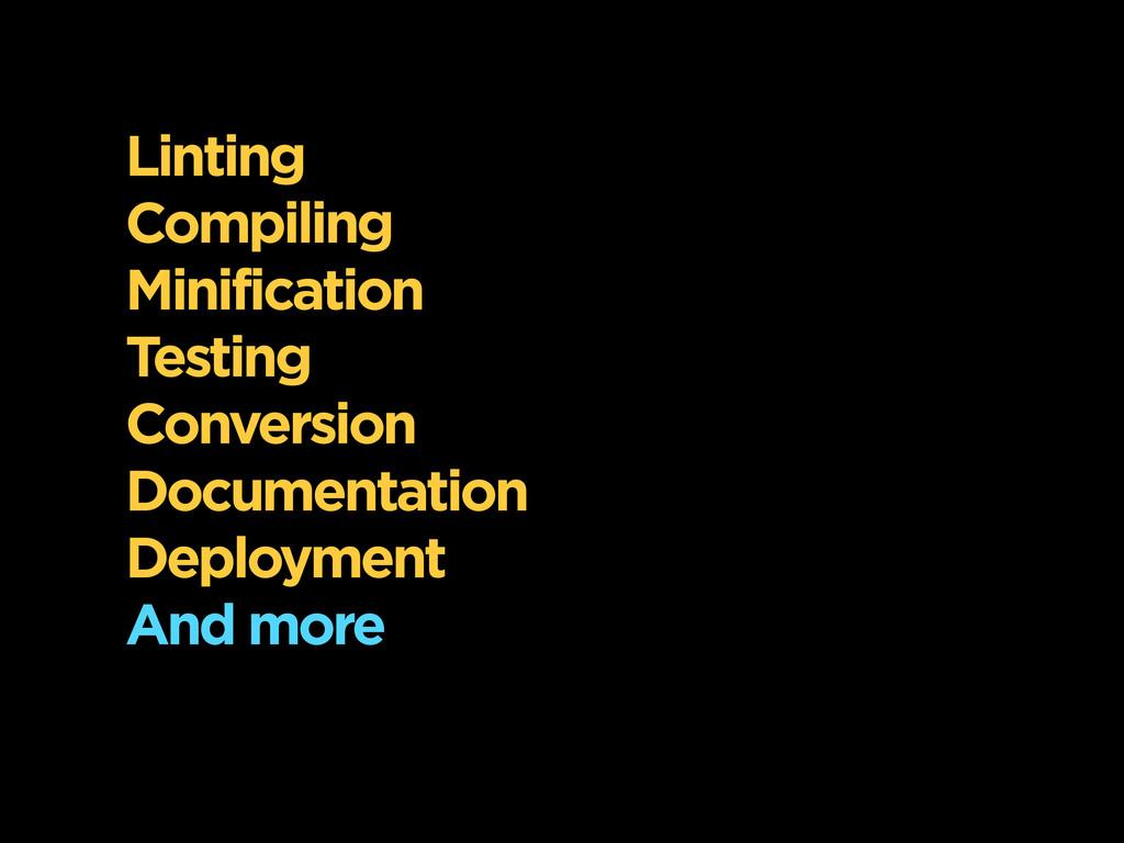 Linting Compiling Minification Testing Conversi...