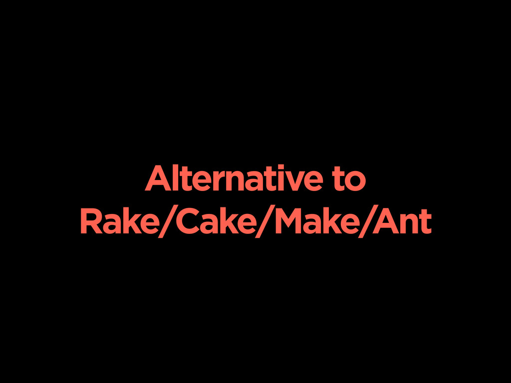 Alternative to Rake/Cake/Make/Ant
