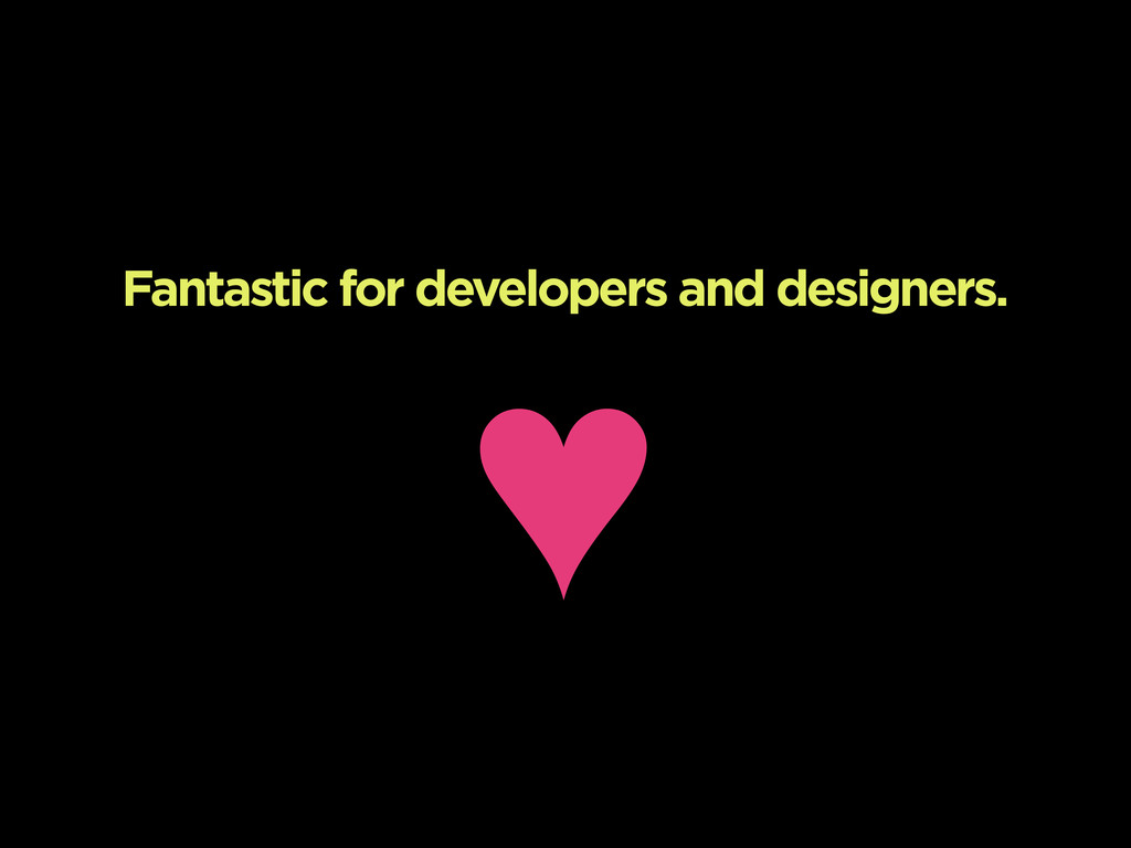Fantastic for developers and designers. ♥