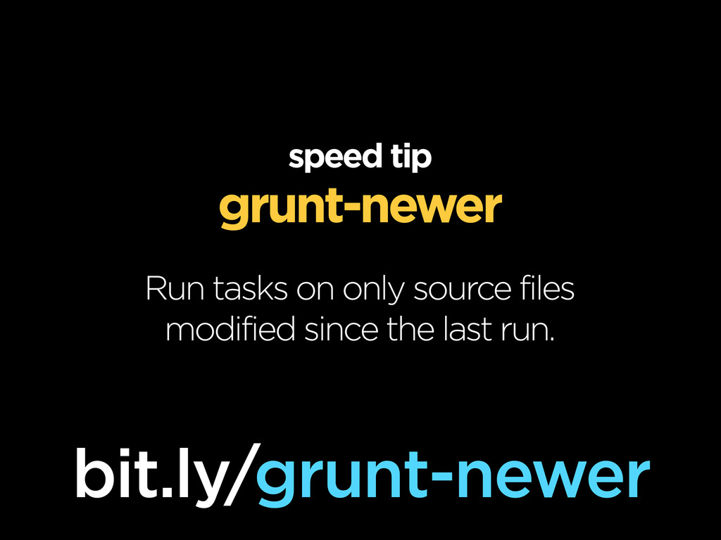 speed tip grunt-newer Run tasks on only source ...