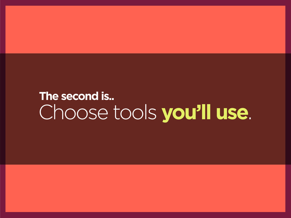 Choose tools you'll use. The second is..