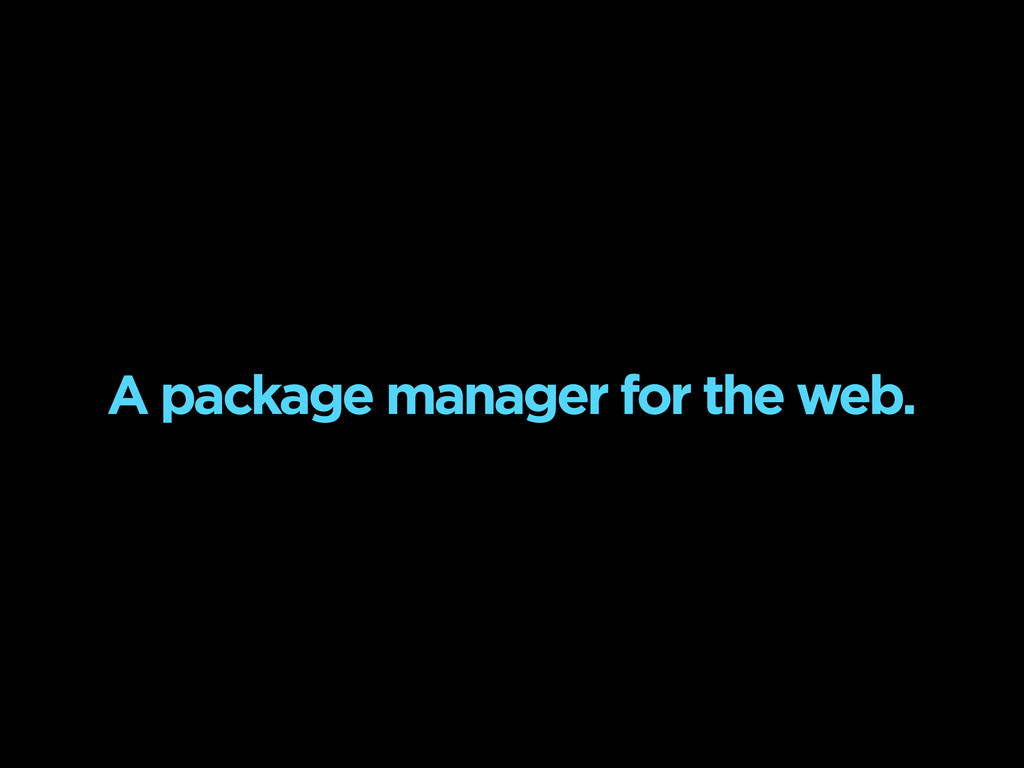 A package manager for the web.