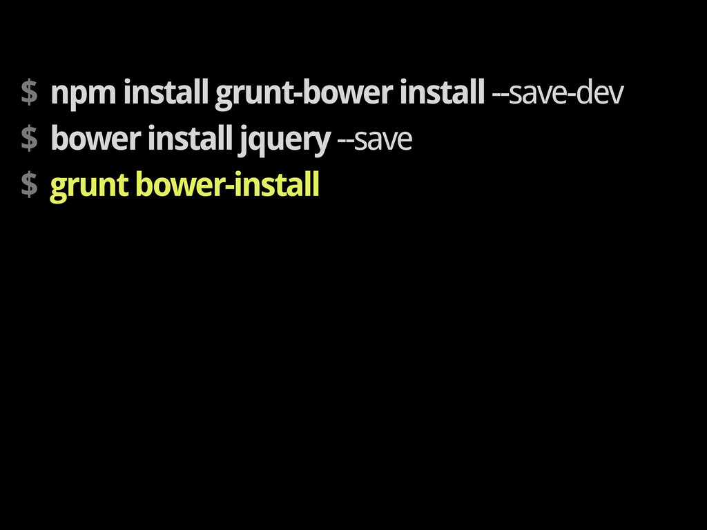 $ npm install grunt-bower install --save-dev $ ...