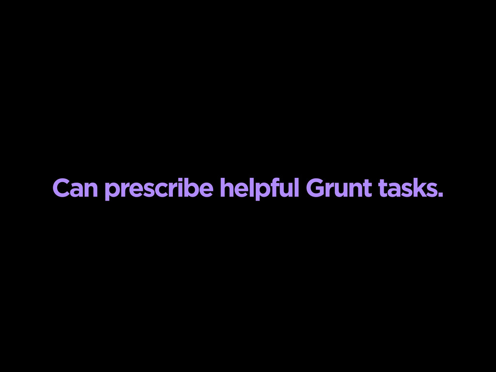 Can prescribe helpful Grunt tasks.