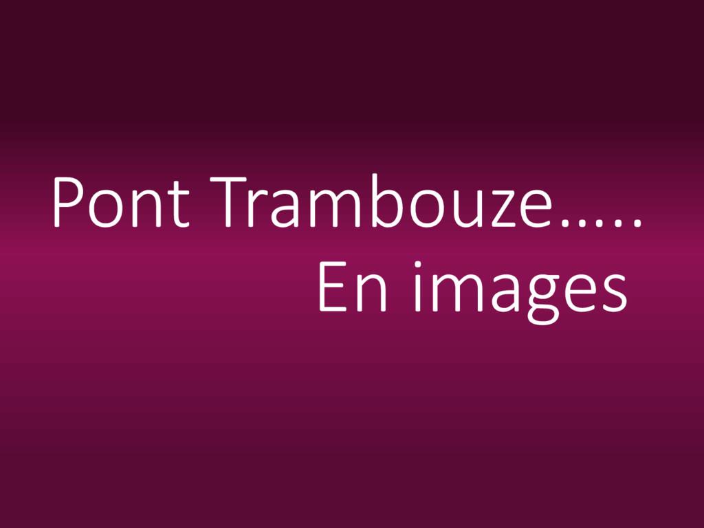 Pont Trambouze….. En images
