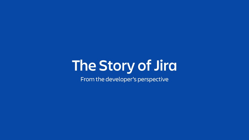 The Story of Jira From the developer's perspect...