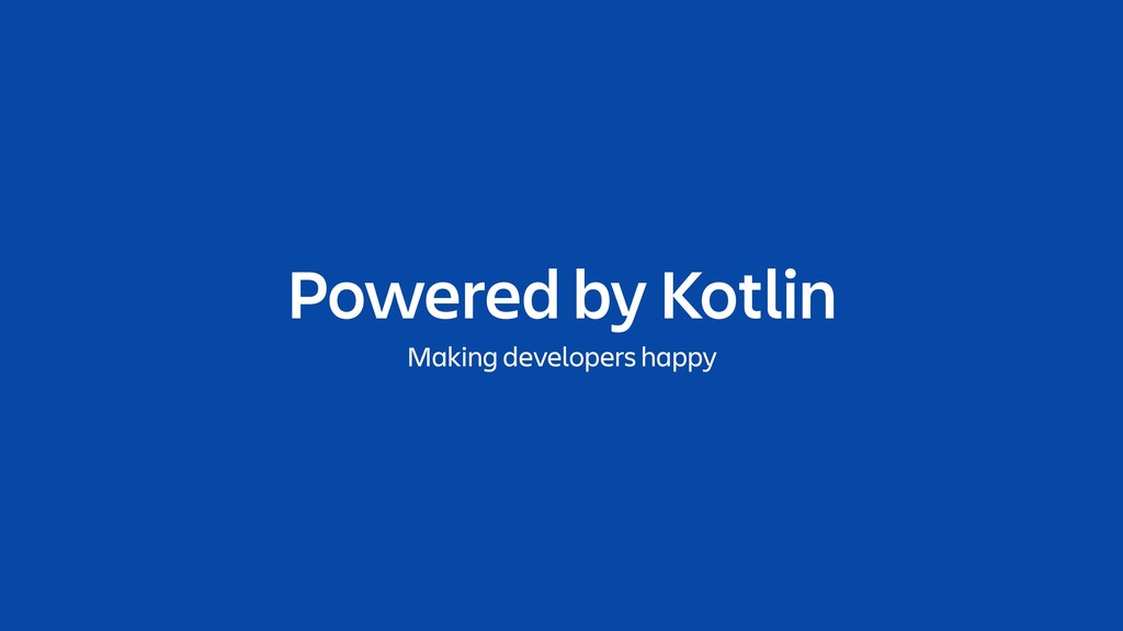 Powered by Kotlin Making developers happy