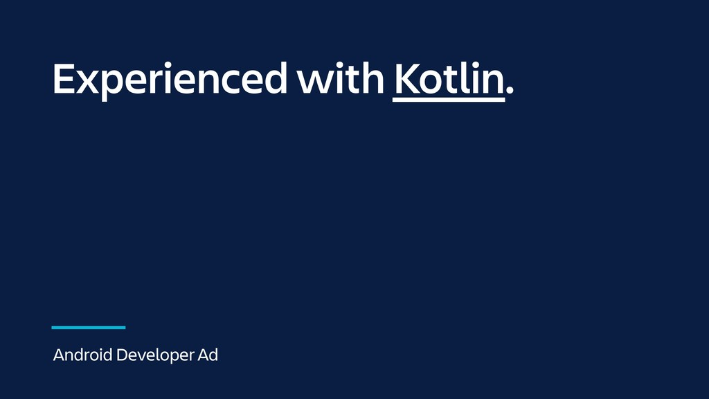 Experienced with Kotlin. Android Developer Ad