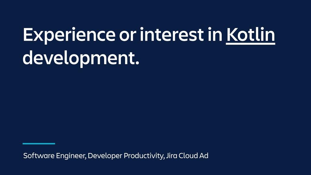 Experience or interest in Kotlin development. S...