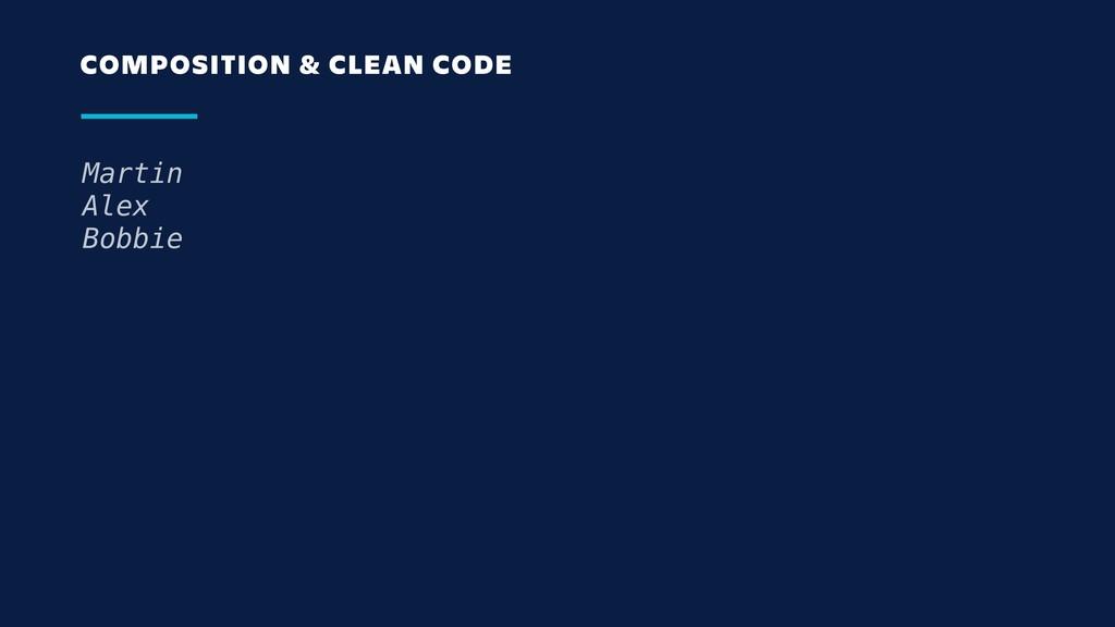Martin Alex Bobbie COMPOSITION & CLEAN CODE