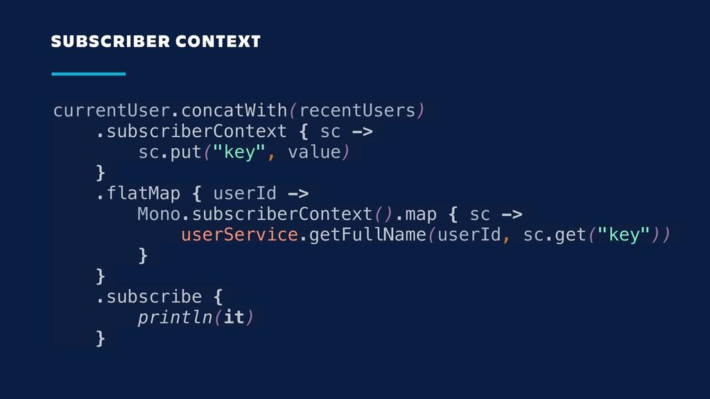 currentUser.concatWith(recentUsers) .subscriber...