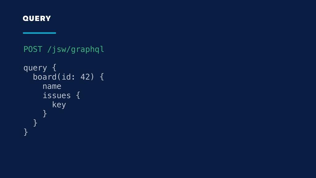 POST /jsw/graphql query { board(id: 42) { name ...
