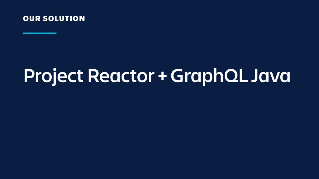 Project Reactor + GraphQL Java OUR SOLUTION