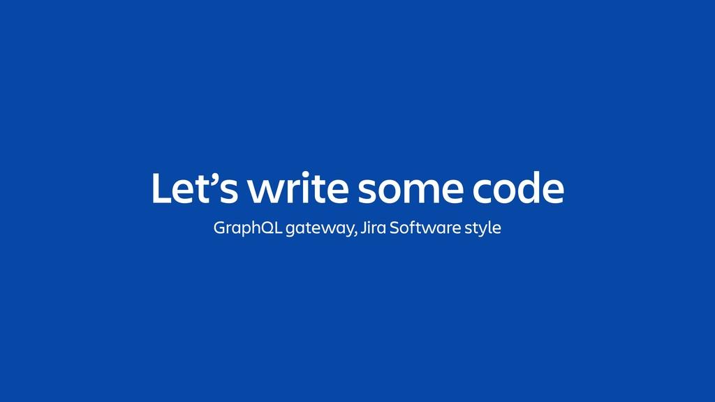 Let's write some code GraphQL gateway, Jira Sof...