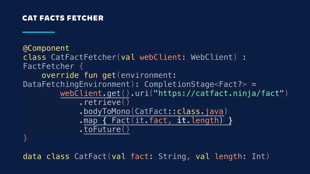@Component class CatFactFetcher(val webClient: ...