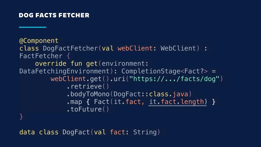 @Component class DogFactFetcher(val webClient: ...