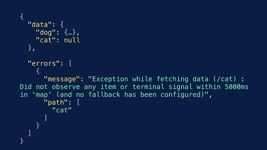 """{ """"data"""": { """"dog"""": {…}, """"cat"""": null }, """"errors""""..."""