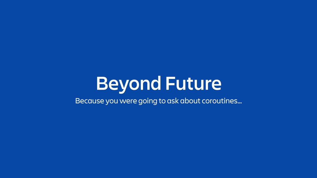 Beyond Future Because you were going to ask abo...